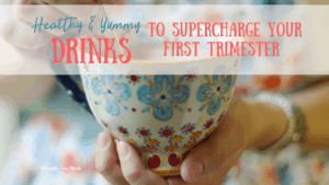 6 Drinks to Supercharge Your First Trimester