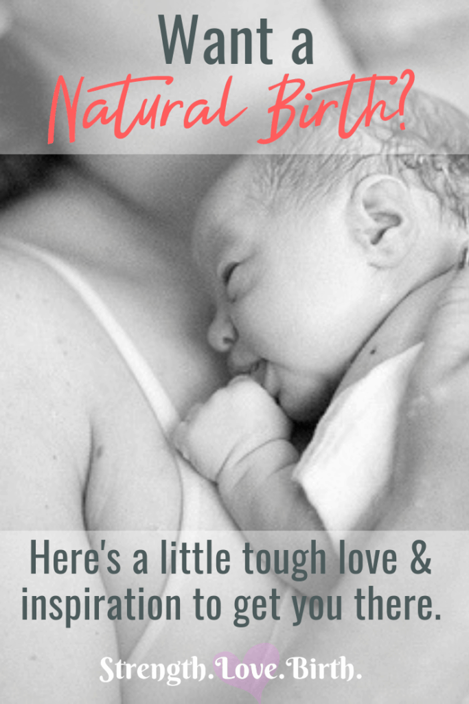 Inspiration for a natural birth. Tips & ideas. Tough love.