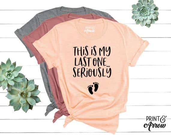 Funny Cute Pregnancy Announcement Shirts that read This Is My Last One... Seriously